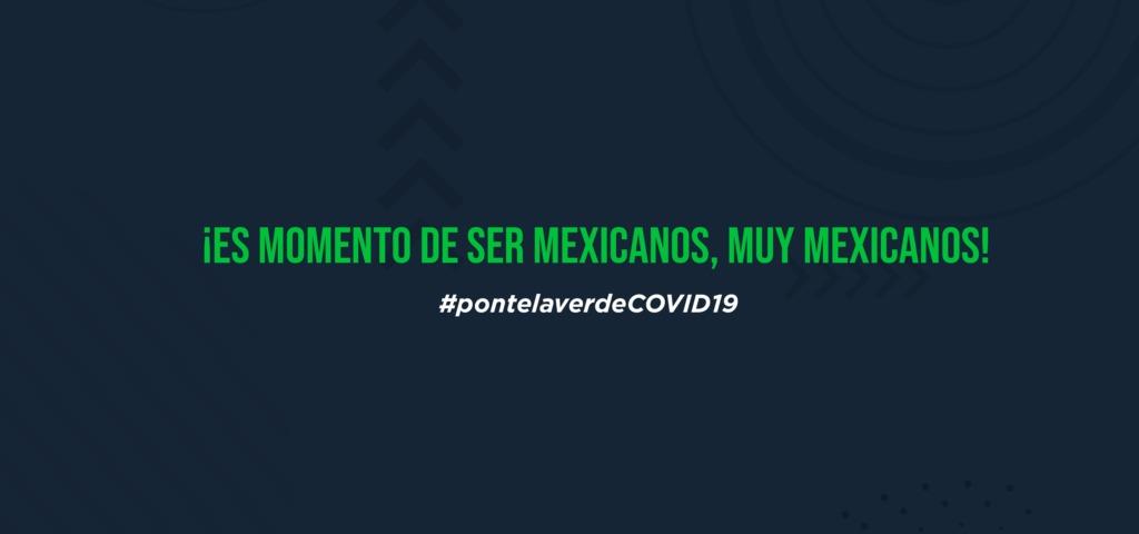 #PONTELAVERDECOVID19: es el momento de ser mexicanos, muy mexicanos - pontelaverdemexico portada